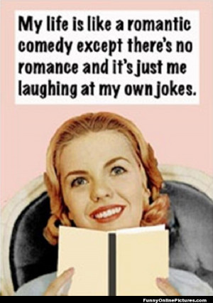 "... super funny quote for a lot of women who lead ""romantic"" lives"