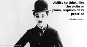 ... piano, requires daily practice - Charlie Chaplin Quotes - StatusMind