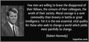 censure of their colleagues, the wrath of their society. Moral courage ...