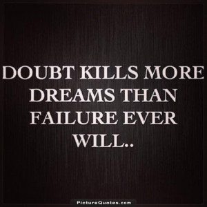 Doubt kills more dreams than failure ever will. Picture Quote #1