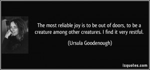The most reliable joy is to be out of doors, to be a creature among ...