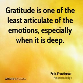 Gratitude is one of the least articulate of the emotions, especially ...