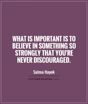 Believe Quotes Important Quotes Salma Hayek Quotes