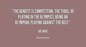 benefit is competition, the thrill of playing in the Olympics, being ...