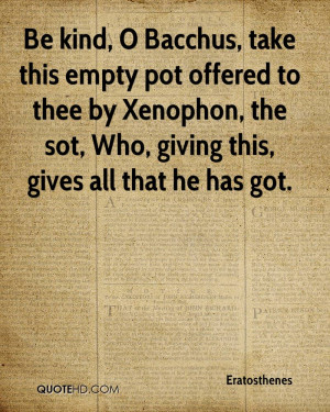 Be kind, O Bacchus, take this empty pot offered to thee by Xenophon ...