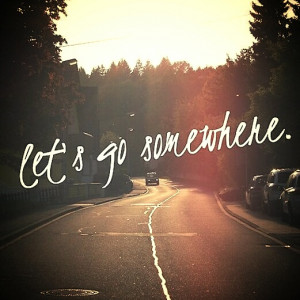 ... quotes lets go somewhere Depressing Quotes Lets Go Somewhere