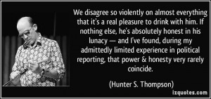 disagree so violently on almost everything that it's a real pleasure ...