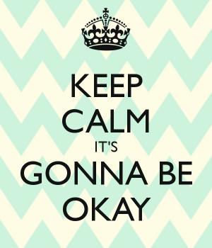 KEEP CALM IT'S GONNA BE OKAY