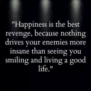 Happiness is your best revenge