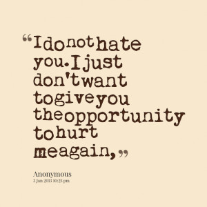 Quotes Picture: i do not hate you i just don't want to give you the ...