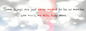 ... things are just never meant to be no matter how much we wish they were