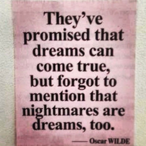 Dreams And Nightmare Quotes They've promised that dreams