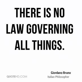 Giordano Bruno - There is no law governing all things.