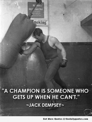 """... Someone Who Gets Up When He Can't """" - Jack Dempsey ~ Boxing Quote"""