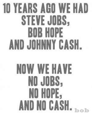 Funny Quotes - 10 Years Ago We Had Steve Jobs, Bob Hope And Johnny ...