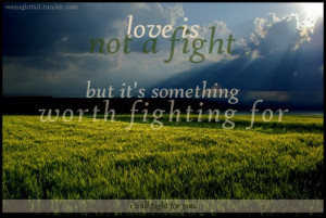 Love is not a fight but it's something worth fighting for