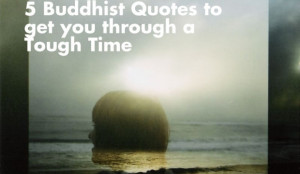 Buddhist Quotes To Get You Through A Tough Time.