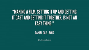 quote-Daniel-Day-Lewis-making-a-film-setting-it-up-and-233155.png