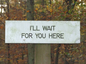 Sign) , Ill Wait For You Here