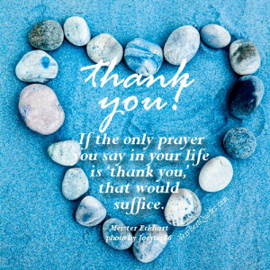 If the only prayer you said in your whole life was, 'thank you,' that ...