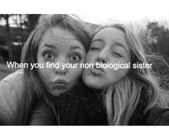 Your not my best friend, your my non biological sister.