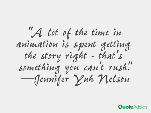 lot of the time in animation is spent getting the story right - that ...