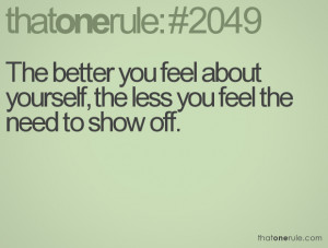 ... better you feel about yourself, the less you feel the need to show off