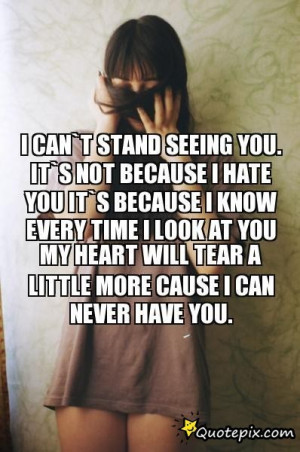 Can`t Stand Seeing You. It`s Not Because I Hate You It`s Because I ...