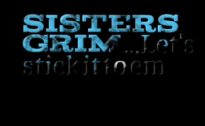 Quotes Picture: sisters grim let's stick it to em