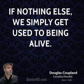 doug-coupland-doug-coupland-if-nothing-else-we-simply-get-used-to.jpg