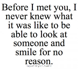 Before i met you, i never knew what it was like to be able to look at ...