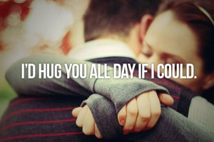 Hug You All Day If I Could.