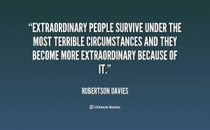Extraordinary people survive under the most terrible circumstances and ...