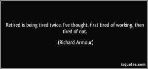 is being tired twice, I've thought, first tired of working, then tired ...