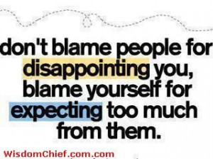 ... Blame-People-For-Disappointing-You-Blame-Yourself-For-Expecting-Too