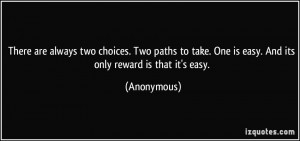 There are always two choices. Two paths to take. One is easy. And its ...
