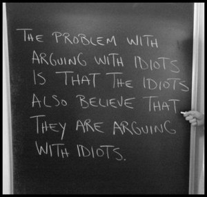 The problem with arguing with idiots