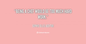 quote-Sophie-Ellis-Bextor-being-a-chef-would-be-too-much-126412.png