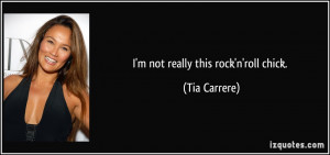 not really this rock'n'roll chick. - Tia Carrere