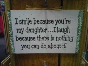 smile because you're my daughter..