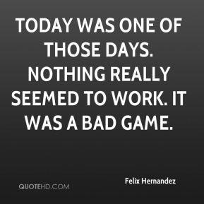 Felix Hernandez Quotes