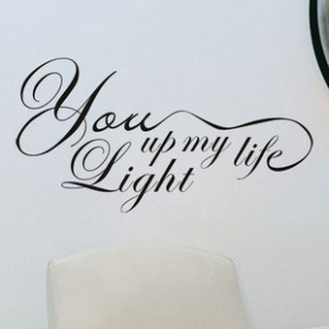YOU LIGHT UP MY LIFE QUOTE DECAL