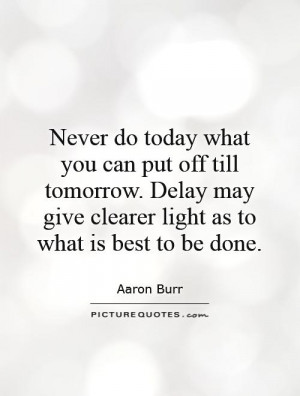 Never Put Off Tomorrow What You Can Do Today