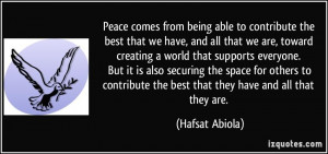Peace comes from being able to contribute the best that we have, and ...