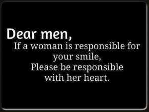 ... is responsible for your smile please be responsible with her heart