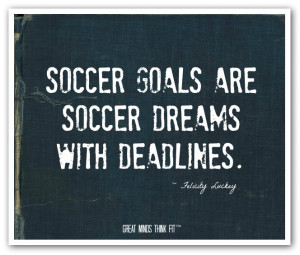 Soccer Goals Are Soccer Dreams With Deadlines - Soccer Quote