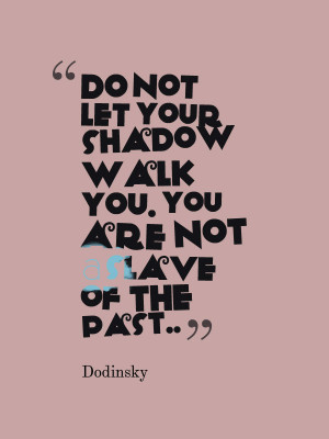 Do not allow yourself to become a slave of your past. Don't let your ...
