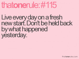Live every day on a fresh new start. Don't be held back by what ...