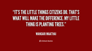 quote-Wangari-Maathai-its-the-little-things-citizens-do-thats-24217 ...