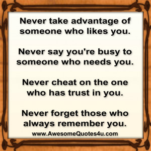 never take advantage of someone who likes you never say you re busy to ...